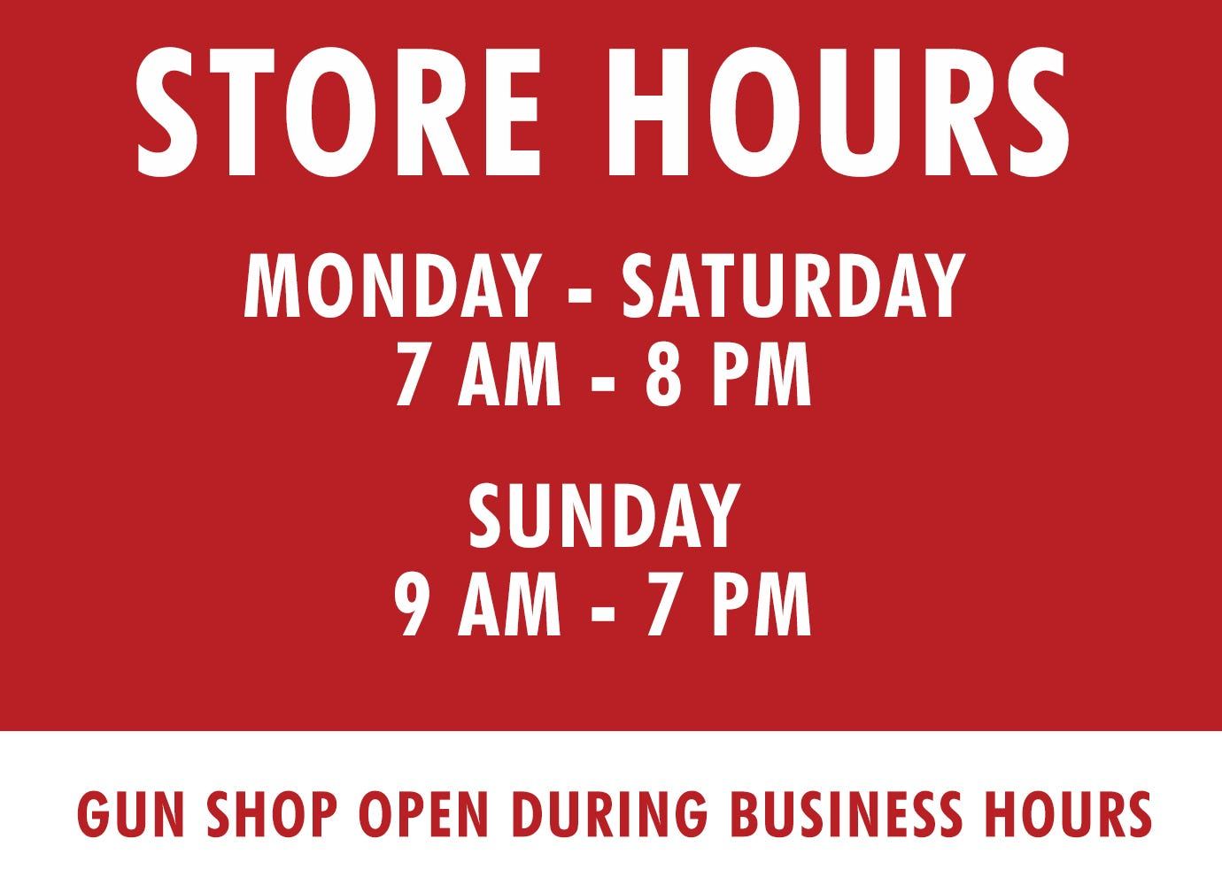 Store Hours - Monday thru Saturday 7am to 8pm - Sunday 9am to 7pm